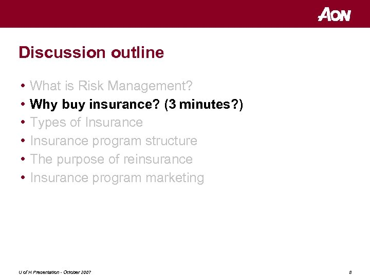 Discussion outline • • • What is Risk Management? Why buy insurance? (3 minutes?
