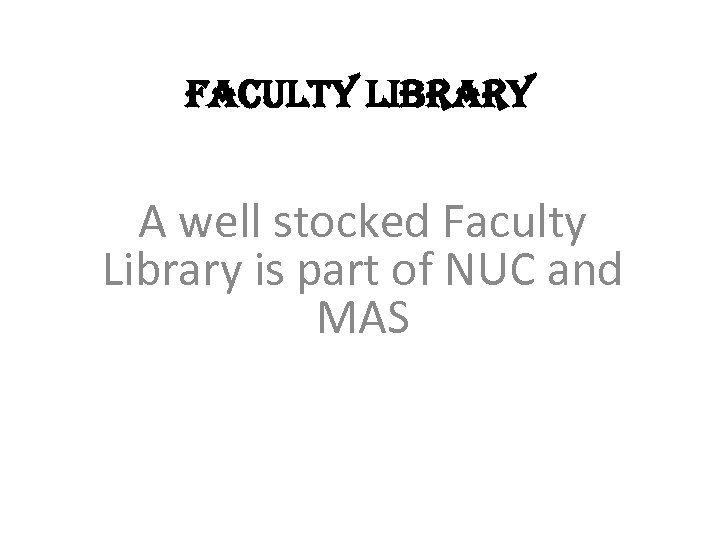 FACULTY LIBRARY A well stocked Faculty Library is part of NUC and MAS