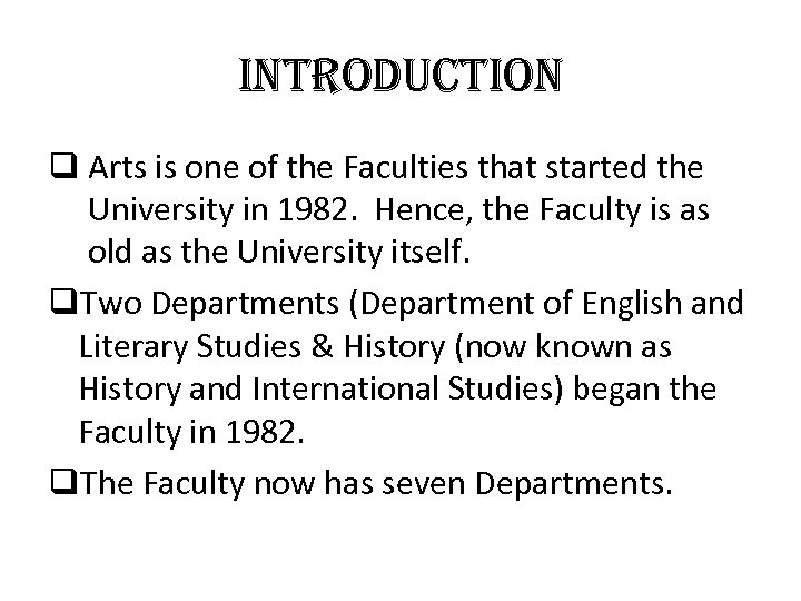introd. Uction q Arts is one of the Faculties that started the University in