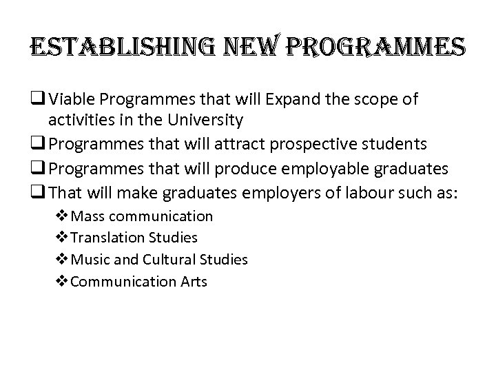 establishing new Programmes q Viable Programmes that will Expand the scope of activities in