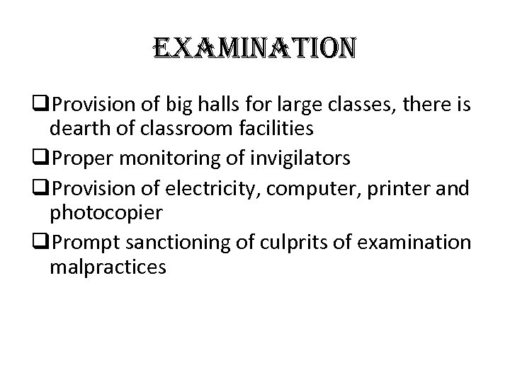 e. Xamination q. Provision of big halls for large classes, there is dearth of