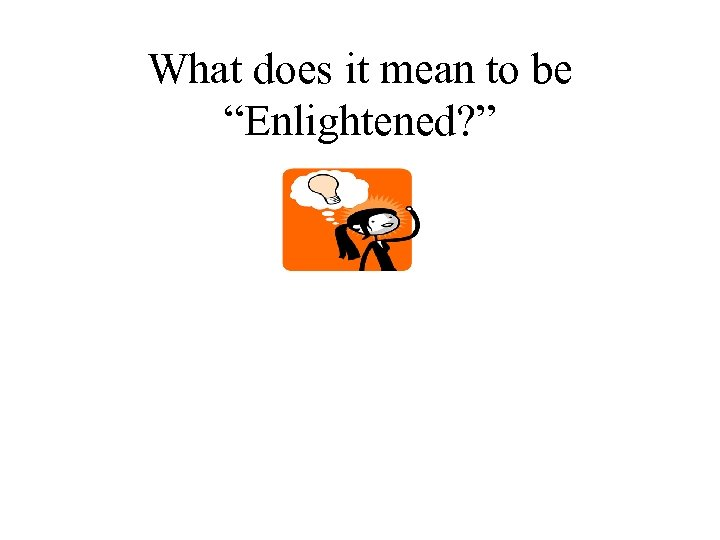 """What does it mean to be """"Enlightened? """""""