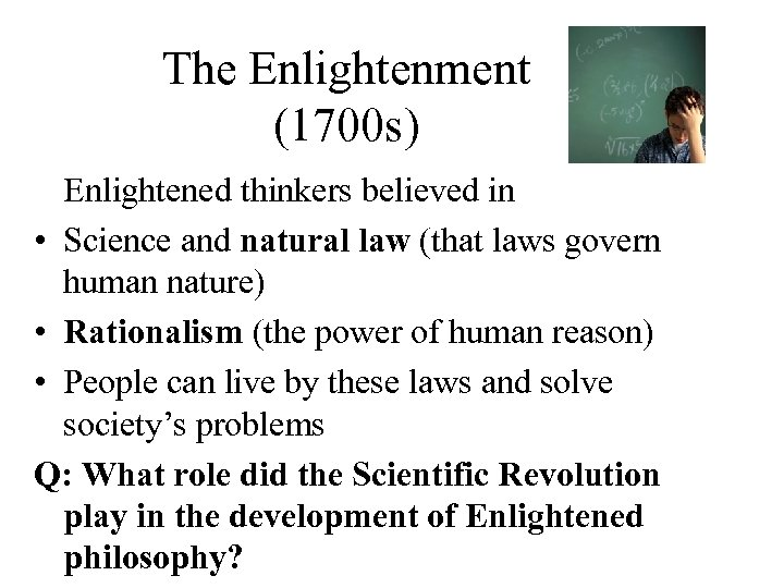 The Enlightenment (1700 s) Enlightened thinkers believed in • Science and natural law (that