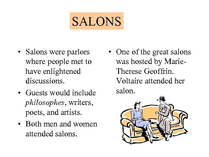 SALONS • Salons were parlors where people met to have enlightened discussions. • Guests