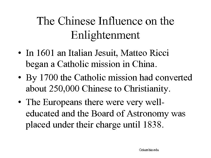 The Chinese Influence on the Enlightenment • In 1601 an Italian Jesuit, Matteo Ricci