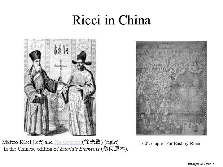 Ricci in China Matteo Ricci (left) and Xu Guangqi(徐光啟 ) (right) in the Chinese
