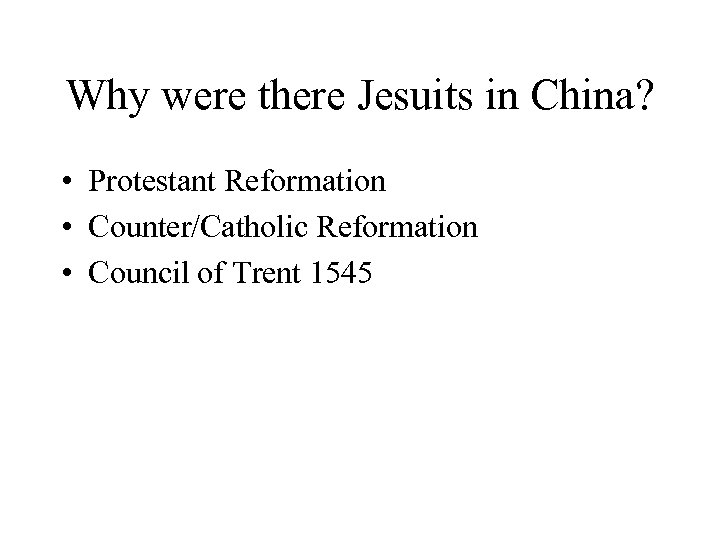 Why were there Jesuits in China? • Protestant Reformation • Counter/Catholic Reformation • Council