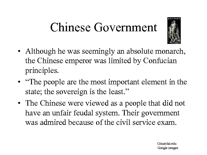 Chinese Government • Although he was seemingly an absolute monarch, the Chinese emperor was