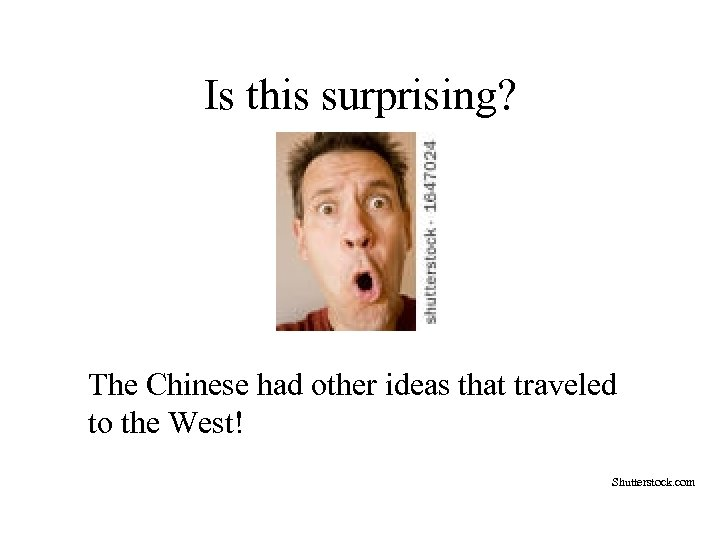 Is this surprising? The Chinese had other ideas that traveled to the West! Shutterstock.