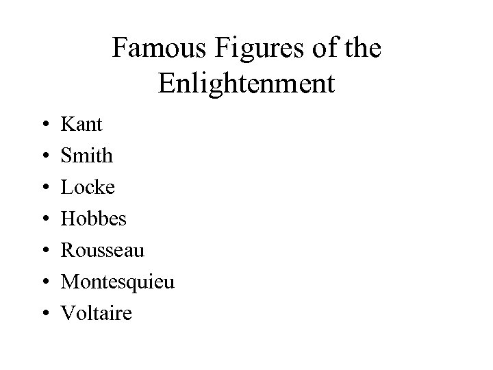 Famous Figures of the Enlightenment • • Kant Smith Locke Hobbes Rousseau Montesquieu Voltaire
