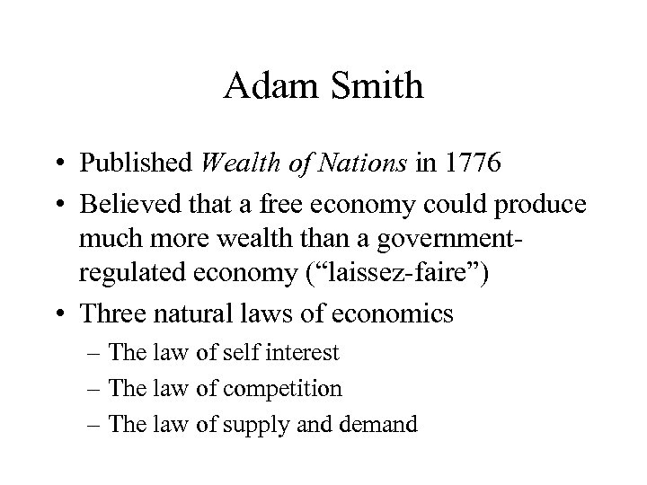 Adam Smith • Published Wealth of Nations in 1776 • Believed that a free