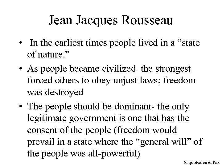 "Jean Jacques Rousseau • In the earliest times people lived in a ""state of"