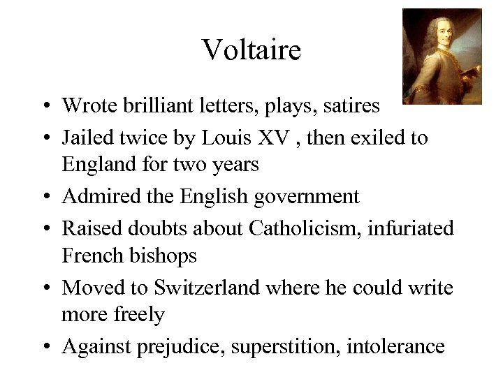 Voltaire • Wrote brilliant letters, plays, satires • Jailed twice by Louis XV ,