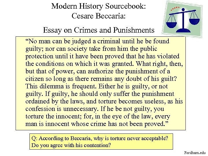 "Modern History Sourcebook: Cesare Beccaria: Essay on Crimes and Punishments ""No man can be"