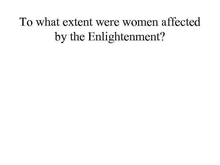 To what extent were women affected by the Enlightenment?