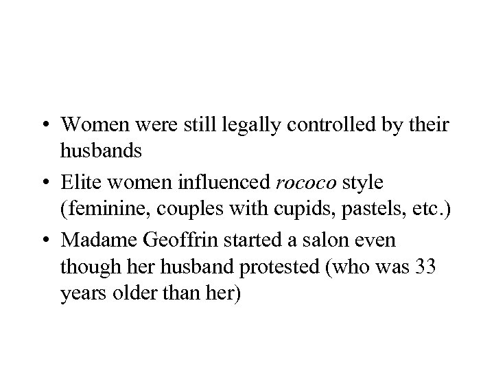 • Women were still legally controlled by their husbands • Elite women influenced