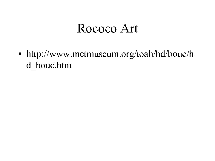 Rococo Art • http: //www. metmuseum. org/toah/hd/bouc/h d_bouc. htm