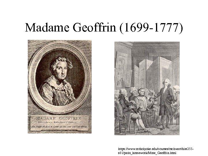 Madame Geoffrin (1699 -1777) https: //www. mtholyoke. edu/courses/rschwart/hist 255 s 01/paris_homework/Mme_Geoffrin. html