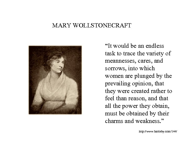 """MARY WOLLSTONECRAFT """"It would be an endless task to trace the variety of meannesses,"""