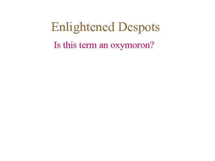Enlightened Despots Is this term an oxymoron?
