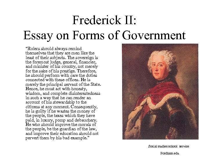 """Frederick II: Essay on Forms of Government """"Rulers should always remind themselves that they"""