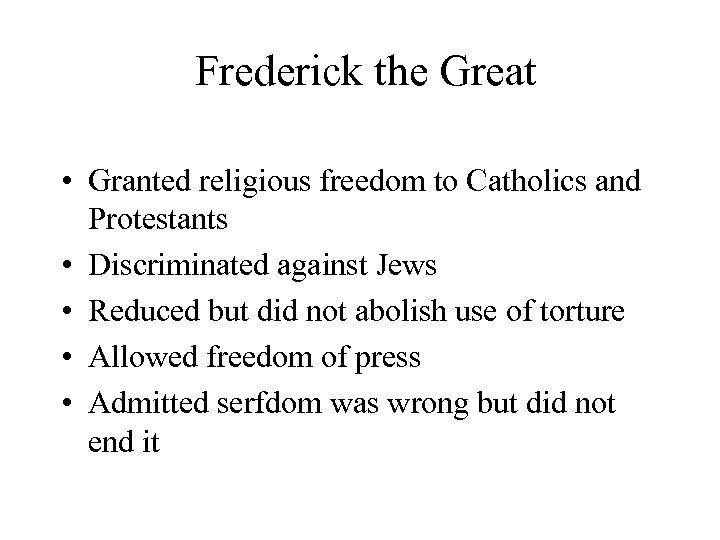 Frederick the Great • Granted religious freedom to Catholics and Protestants • Discriminated against