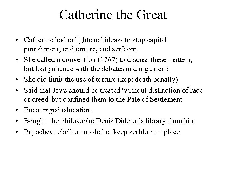 Catherine the Great • Catherine had enlightened ideas- to stop capital punishment, end torture,