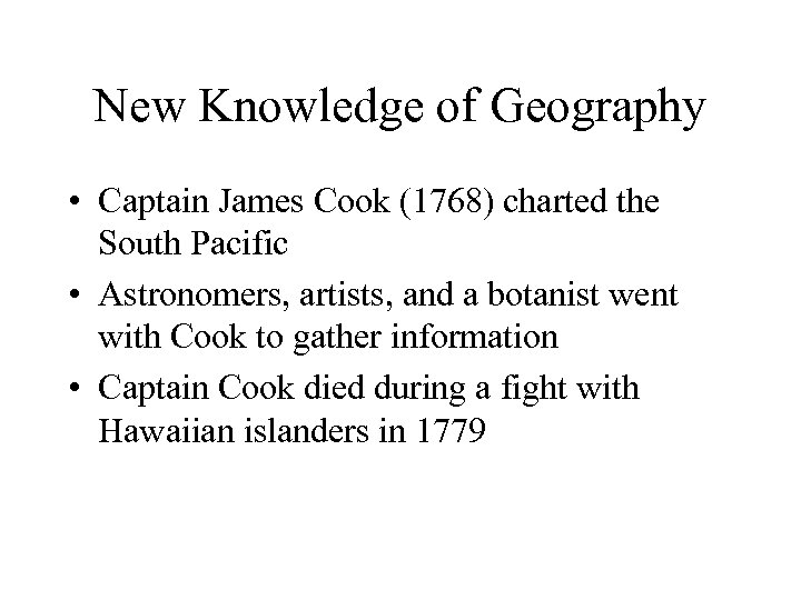 New Knowledge of Geography • Captain James Cook (1768) charted the South Pacific •