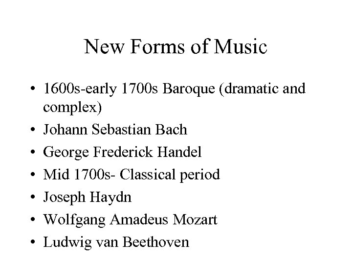 New Forms of Music • 1600 s-early 1700 s Baroque (dramatic and complex) •