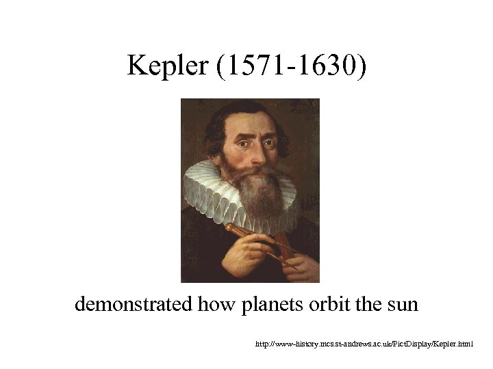 Kepler (1571 -1630) demonstrated how planets orbit the sun http: //www-history. mcs. st-andrews. ac.