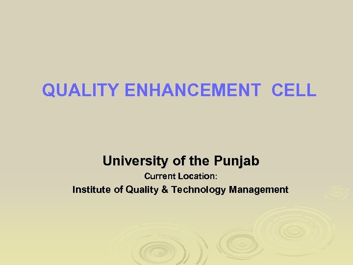 QUALITY ENHANCEMENT CELL University of the Punjab Current Location: Institute of Quality & Technology