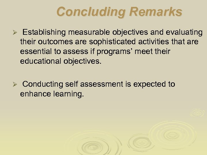 Concluding Remarks Ø Establishing measurable objectives and evaluating their outcomes are sophisticated activities that