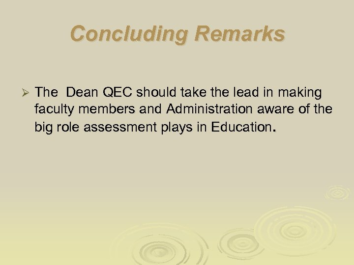 Concluding Remarks Ø The Dean QEC should take the lead in making faculty members