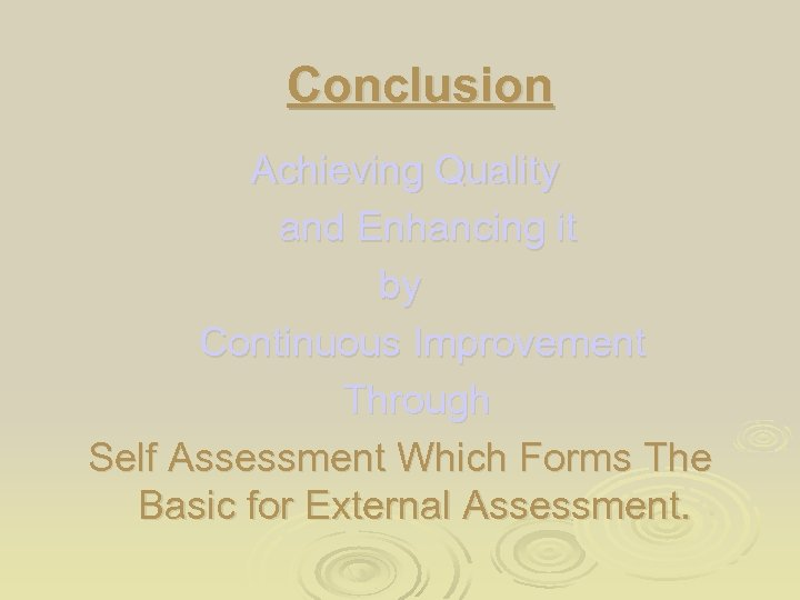 Conclusion Achieving Quality and Enhancing it by Continuous Improvement Through Self Assessment Which Forms