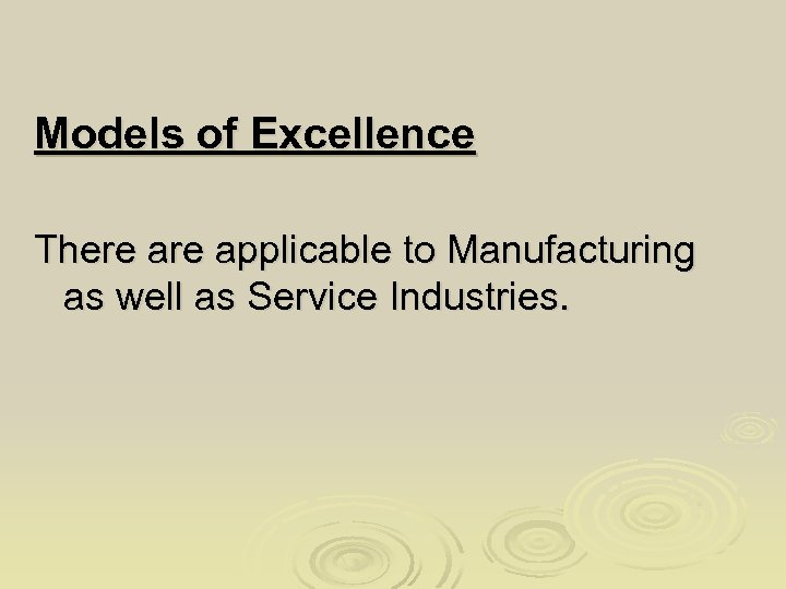 Models of Excellence There applicable to Manufacturing as well as Service Industries.