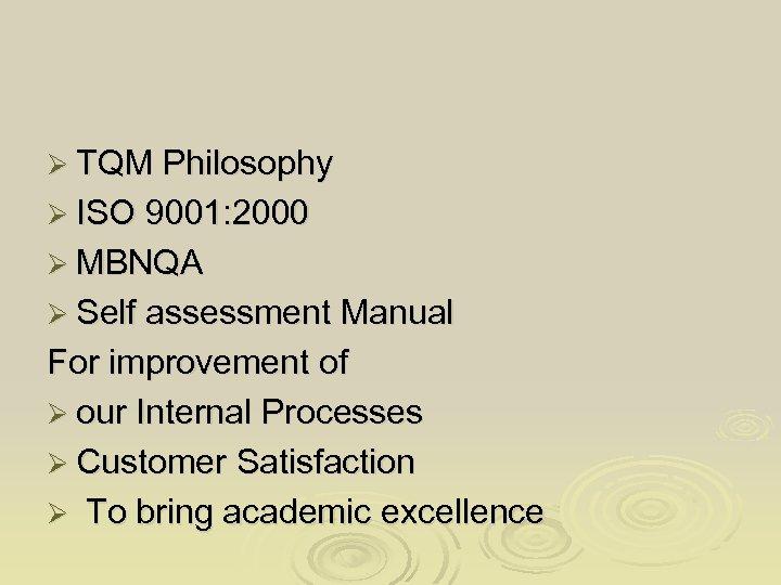 Ø TQM Philosophy Ø ISO 9001: 2000 Ø MBNQA Ø Self assessment Manual For