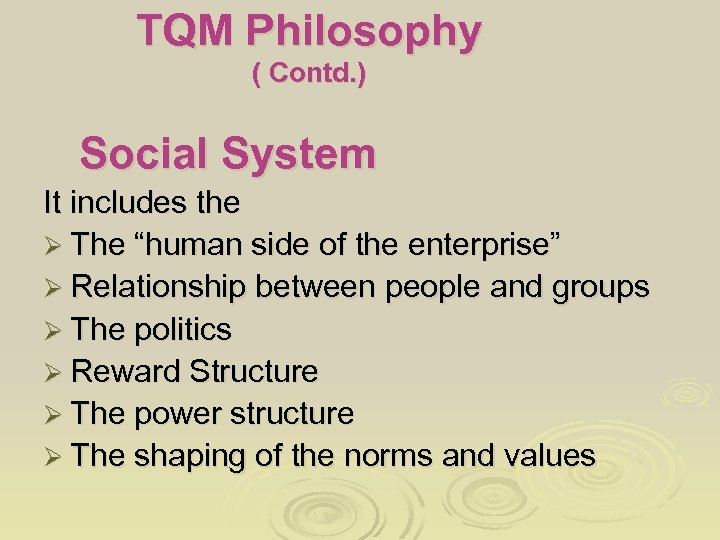 """TQM Philosophy ( Contd. ) Social System It includes the Ø The """"human side"""