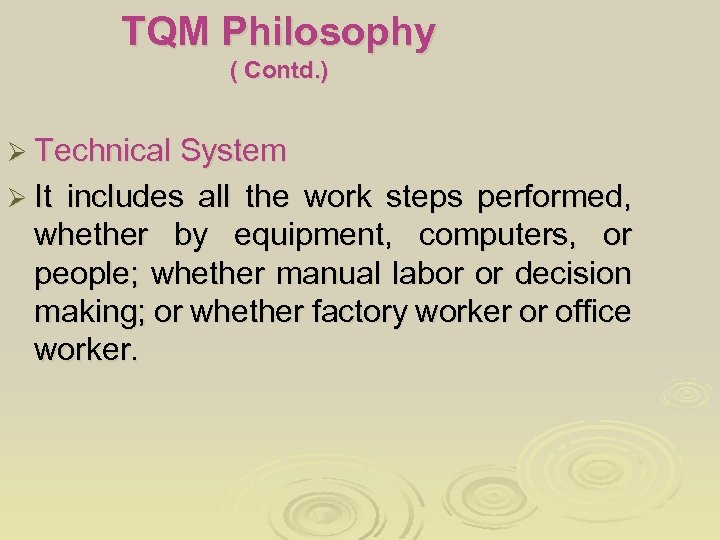 TQM Philosophy ( Contd. ) Ø Technical System Ø It includes all the work