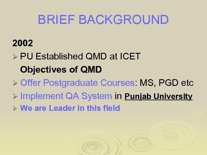 BRIEF BACKGROUND 2002 Ø PU Established QMD at ICET Objectives of QMD Ø Offer