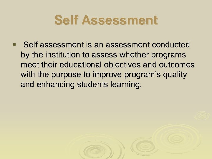 Self Assessment § Self assessment is an assessment conducted by the institution to assess
