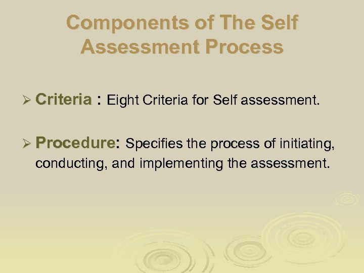Components of The Self Assessment Process Ø Criteria : Eight Criteria for Self assessment.