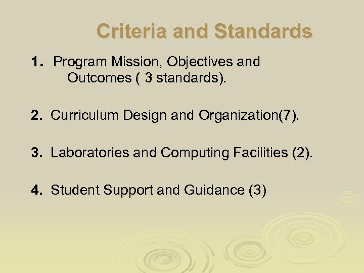Criteria and Standards 1. Program Mission, Objectives and Outcomes ( 3 standards). 2. Curriculum