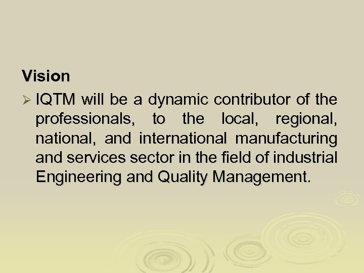 Vision Ø IQTM will be a dynamic contributor of the professionals, to the local,