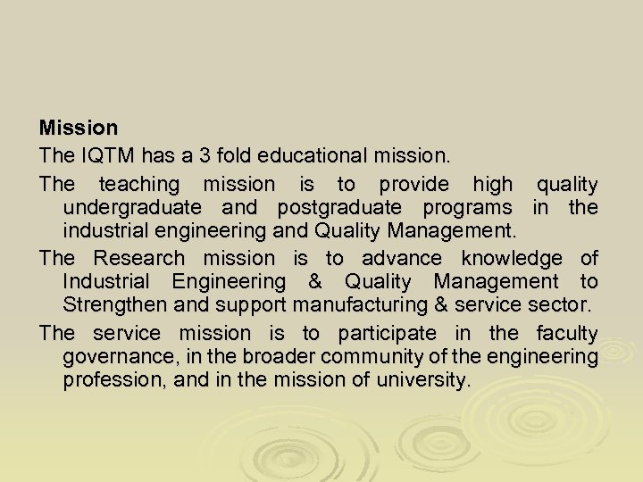 Mission The IQTM has a 3 fold educational mission. The teaching mission is to