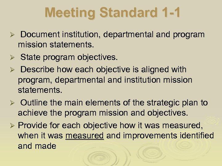 Meeting Standard 1 -1 Document institution, departmental and program mission statements. Ø State program