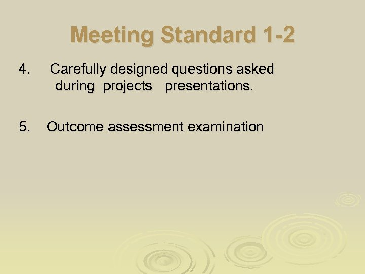 Meeting Standard 1 -2 4. Carefully designed questions asked during projects presentations. 5. Outcome