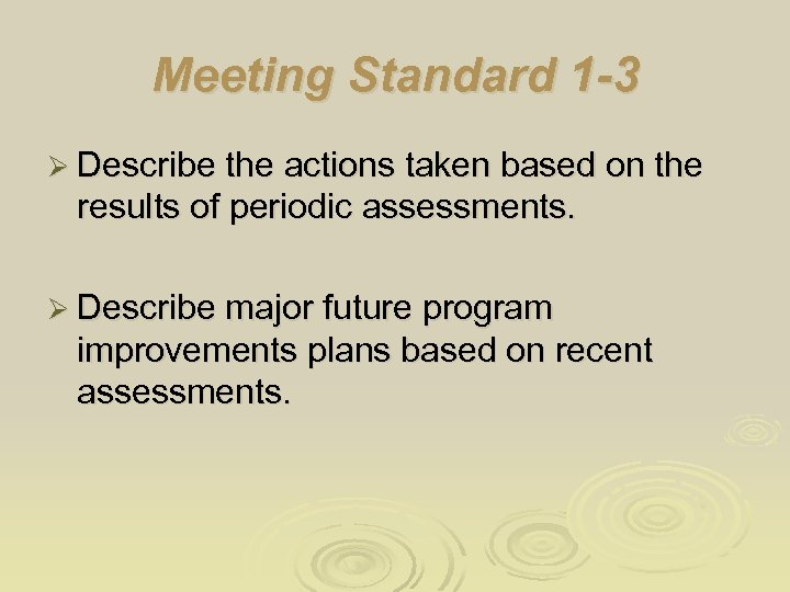 Meeting Standard 1 -3 Ø Describe the actions taken based on the results of