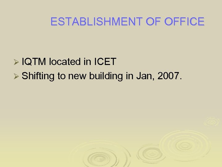 ESTABLISHMENT OF OFFICE Ø IQTM located in ICET Ø Shifting to new building in