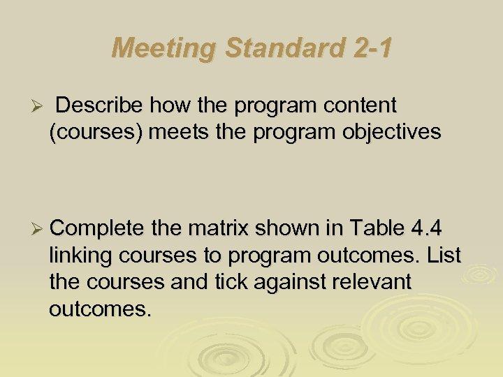 Meeting Standard 2 -1 Ø Describe how the program content (courses) meets the program
