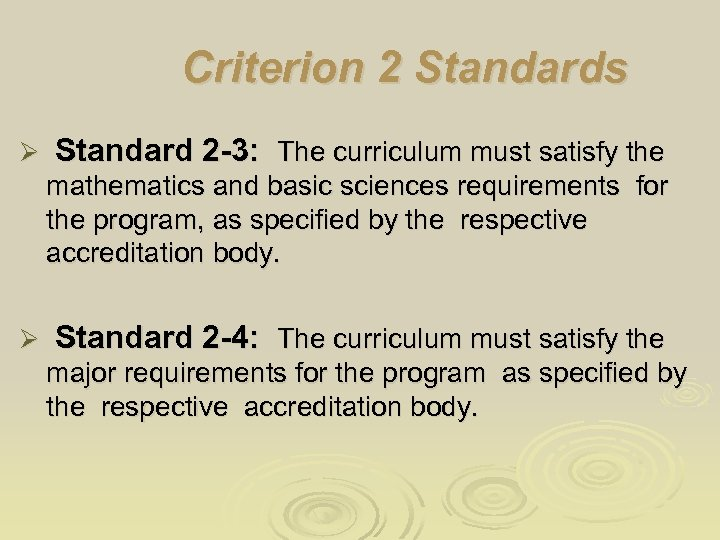 Criterion 2 Standards Ø Standard 2 -3: The curriculum must satisfy the mathematics and